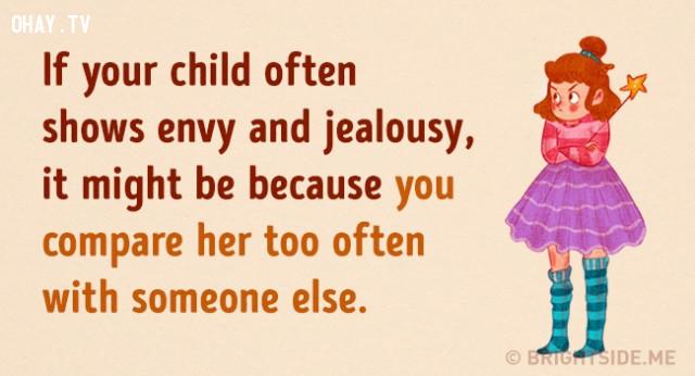 4. Nếu con của bạn thường tỏ ra ghen tị và đố kỵ. Đó có thể là do bạn thường so sánh bé với những đứa trẻ khác.,cách dạy con,nuôi dạy con cái