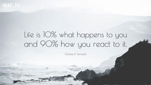 1. Cuộc sống chỉ mang đến cho bạn 10% cơ hội, 90% còn lại là cách mà bạn phản ứng với nó.,câu nói truyền cảm hứng,niềm tin,động lực,ý chí vươn lên,câu nói hay