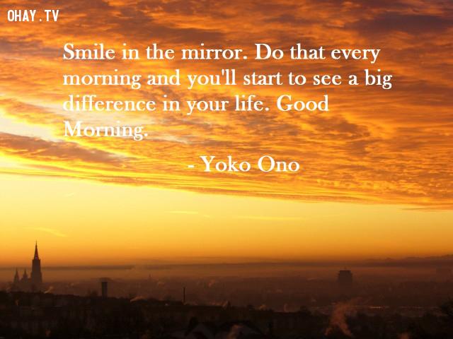 """""""Nở nụ cười trên gương mỗi sáng và bạn sẽ bắt đầu thấy sự khác biệt lớn trong cuộc sống của bạn"""" - Yoko Ono,câu nói hay,câu nói truyền cảm hứng"""