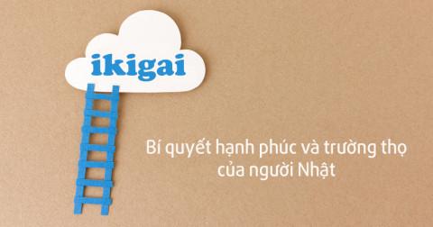 Hot trend: Ikigai là gì? Tại sao người Nhật dùng ikigai để hạnh phúc và trường thọ hơn?