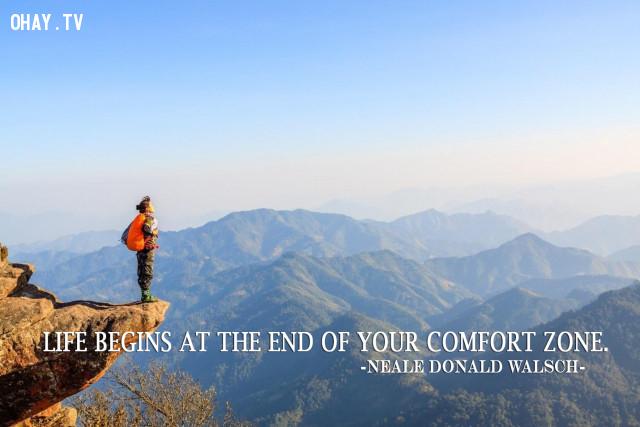 Cuộc sống chỉ bắt đầu khi bạn phá vỡ được giới hạn của chính bản thân mình. (Neale Donald Walsch),câu nói hay,câu nói truyền cảm hứng,năm mới