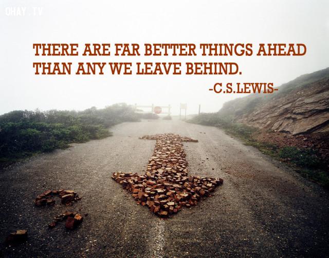 Có rất nhiều điều tốt đẹp đang chờ đợi ta ở phía trước hơn là những gì đã xảy ra trong quá khứ. (C.S.Lewis),câu nói hay,câu nói truyền cảm hứng,năm mới