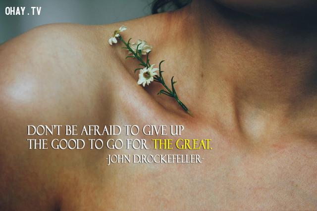Đừng e ngại từ bỏ những thứ bình thường để tìm đến những điều tốt đẹp nhất. (John D.Rockefeller),câu nói hay,câu nói truyền cảm hứng,năm mới