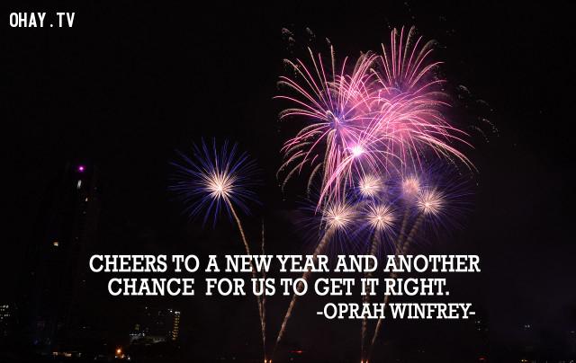 Hãy chào đón một năm mới với những thách thức mới để chúng ta biến ước mơ thành hiện thực. (Oprah Winfrey),câu nói hay,câu nói truyền cảm hứng,năm mới