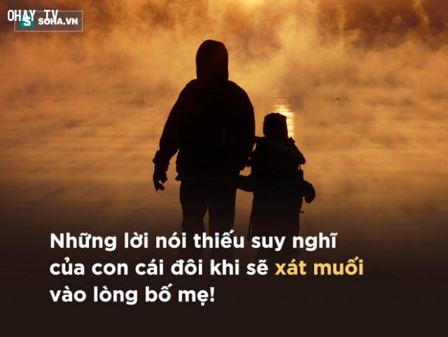 Nói với bố/mẹ bao nhiêu lần rồi là con không cần bố/mẹ làm, làm cũng có ra gì đâu.,
